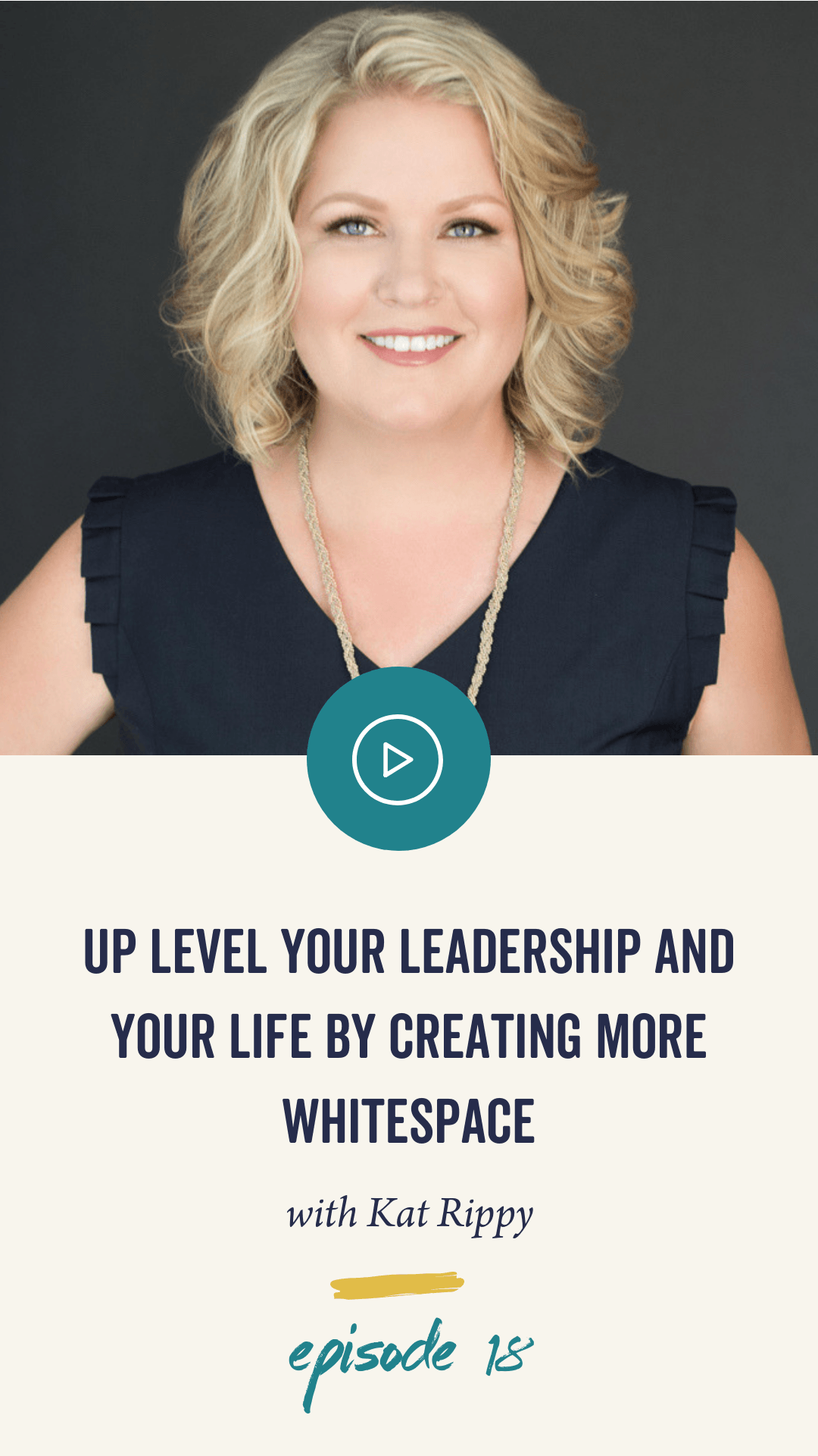 Episode 18: Up Level Your Leadership and Your Life by Creating More Whitespace