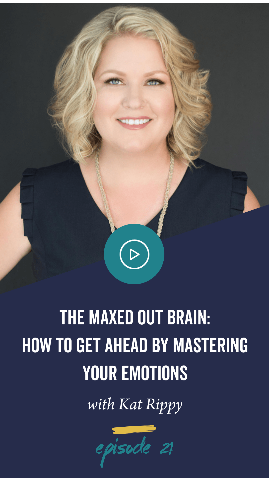 Episode 21: The Maxed out Brain: How to Get Ahead by Mastering Your Emotions