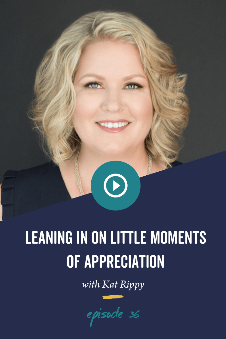 Episode 36: Leaning in for Little Moments of Appreciation