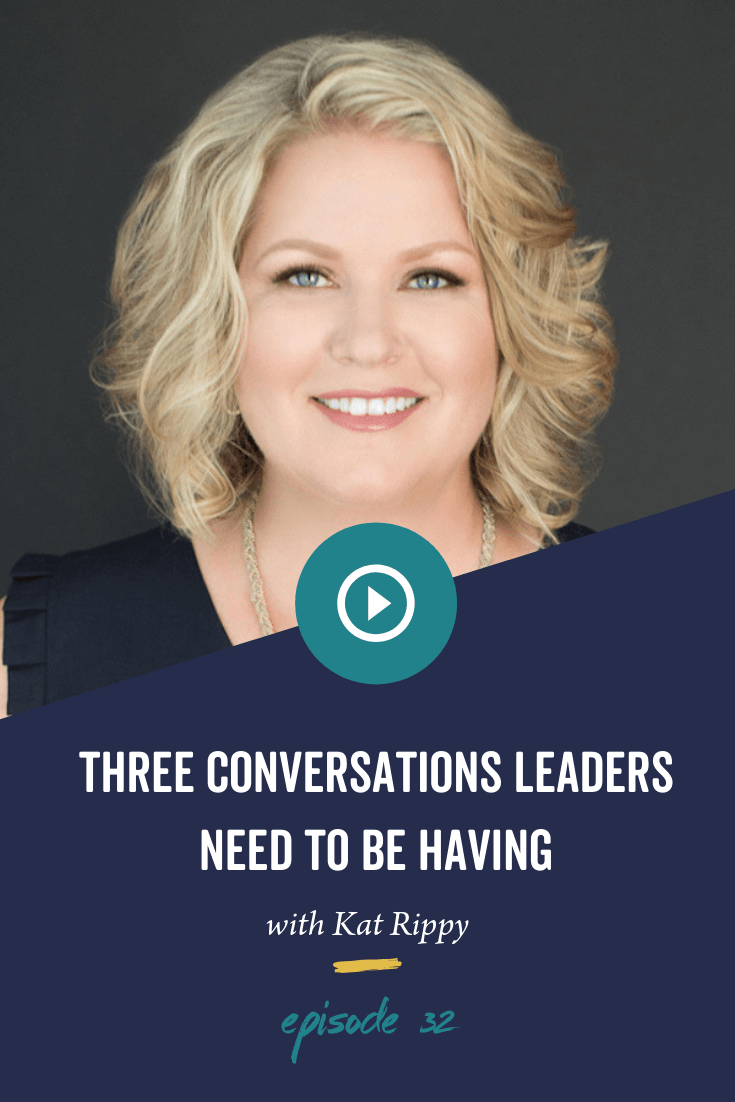 Episode 32: Three Conversations Leaders Need to be Having